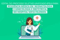 Edital do Processo Seletivo Unificado (PSU) - Residencia Médica em Neonatologia e Ginecologia e Obstetrícia